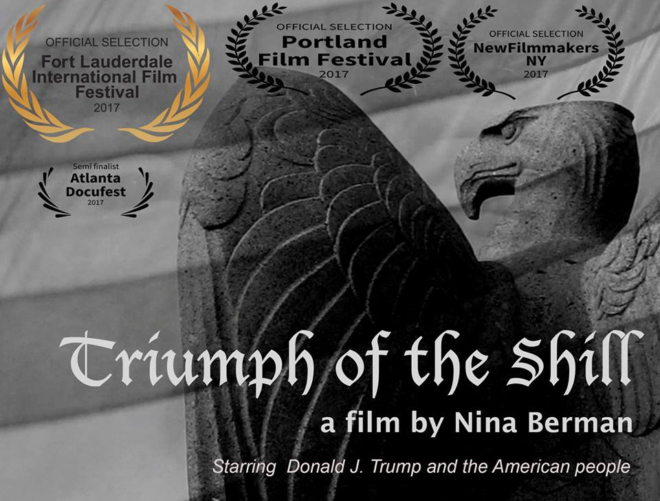 The short documentary Triumph of the Shill reimagines the Leni Riefenstahl 1935 Nazi propaganda classic as an aesthetic blueprint to consider the 2017 presidential inauguration and election of Donald J. Trump.   Running time:  10.22 minute